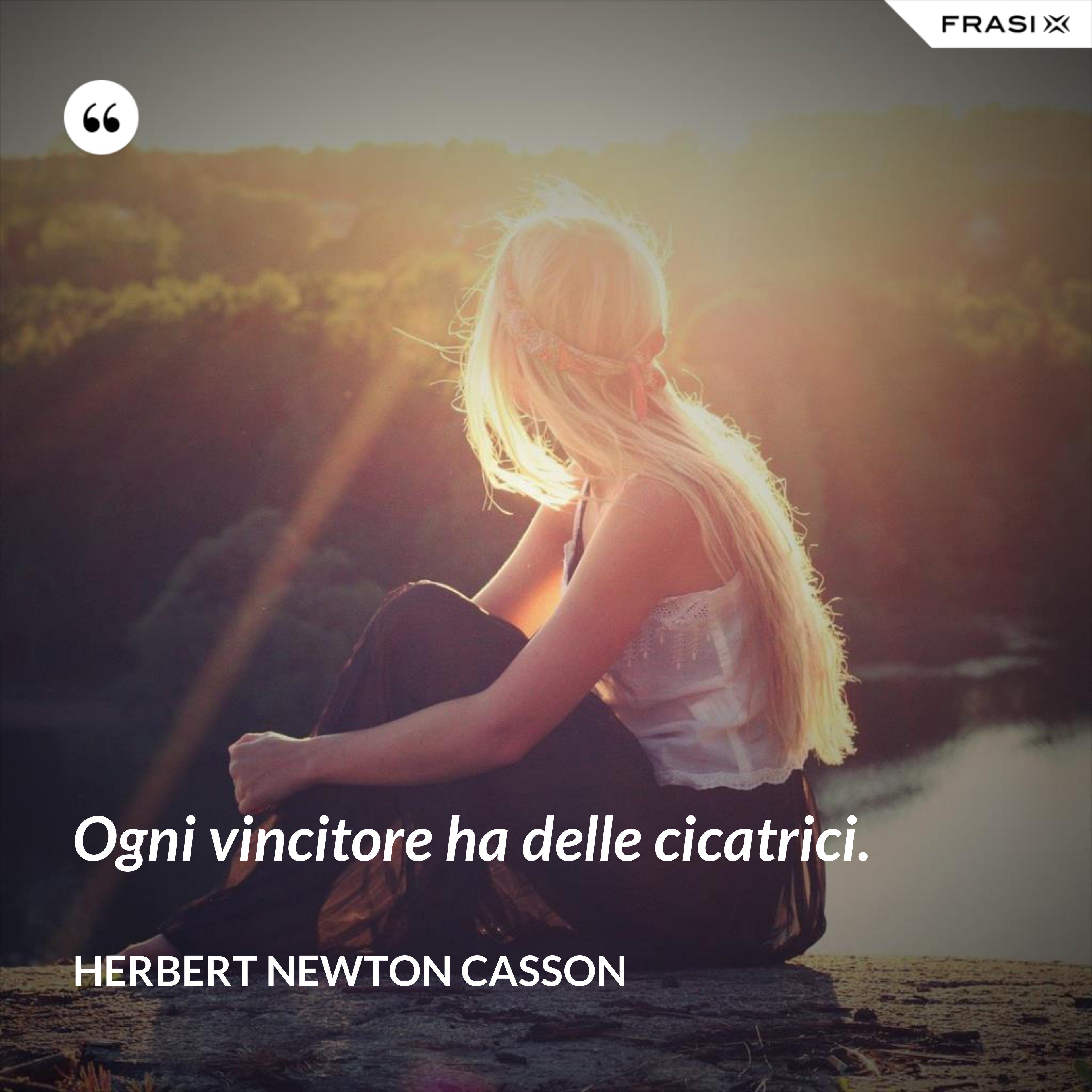 Ogni vincitore ha delle cicatrici. - Herbert Newton Casson