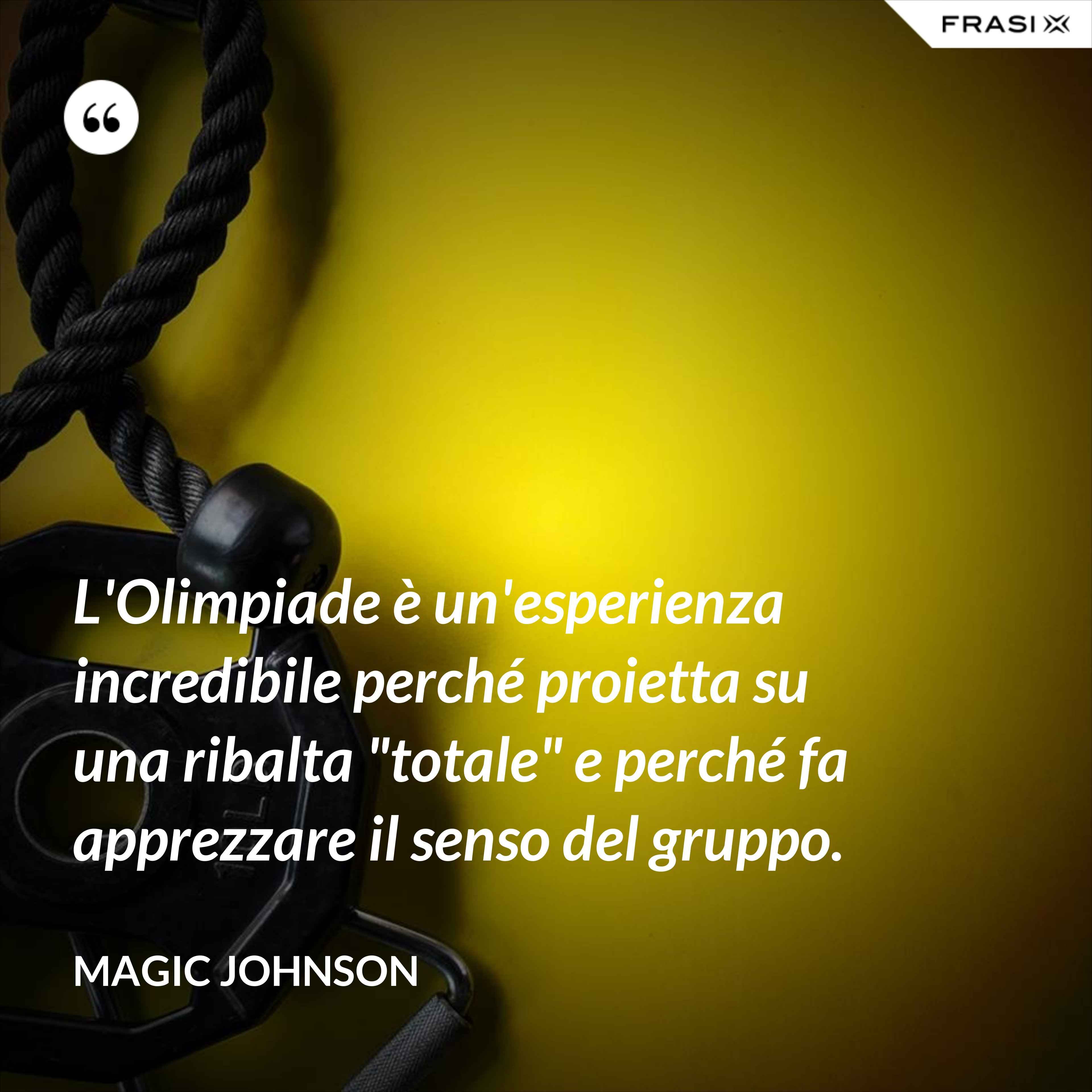"""L'Olimpiade è un'esperienza incredibile perché proietta su una ribalta """"totale"""" e perché fa apprezzare il senso del gruppo. - Magic Johnson"""