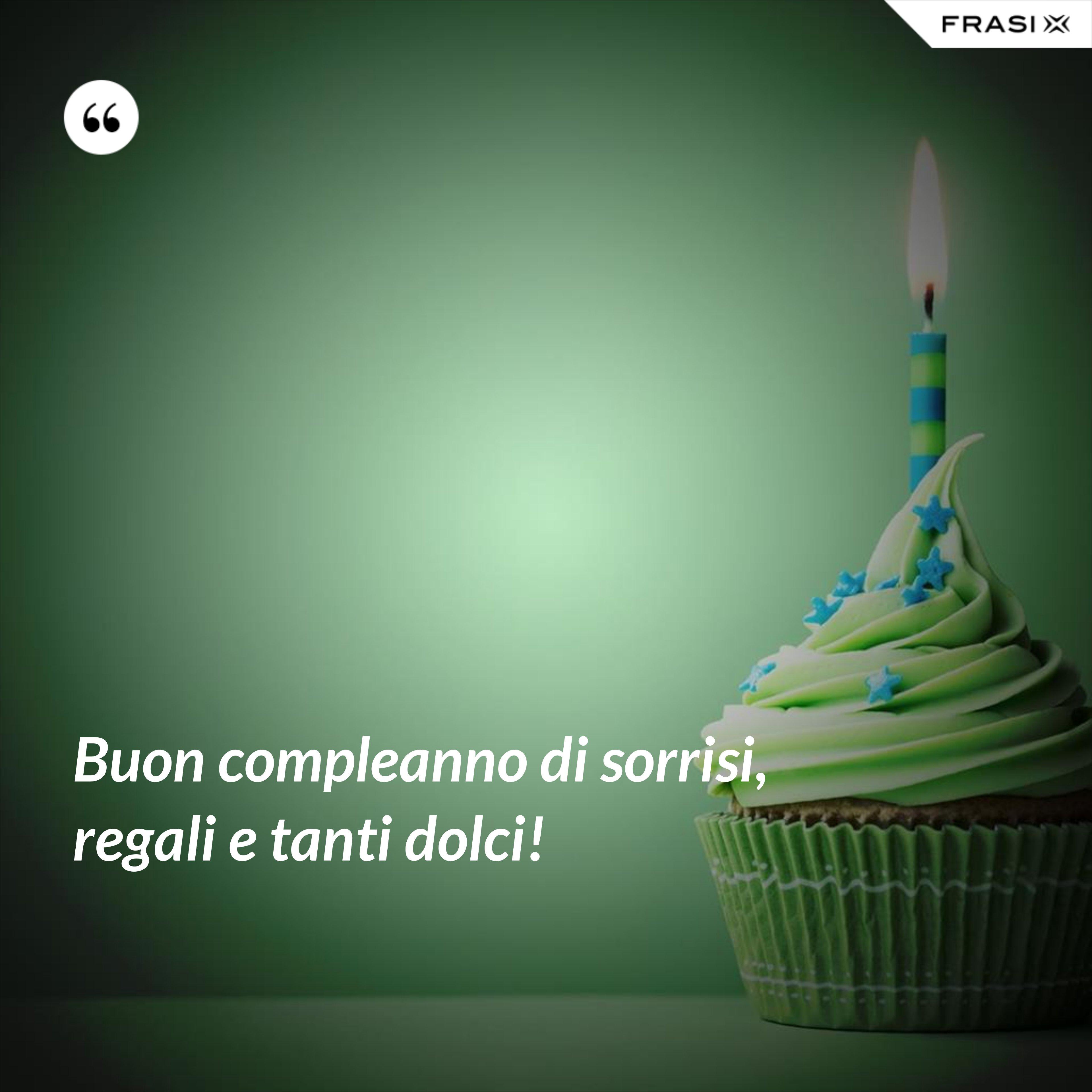 Buon compleanno di sorrisi, regali e tanti dolci! - Anonimo