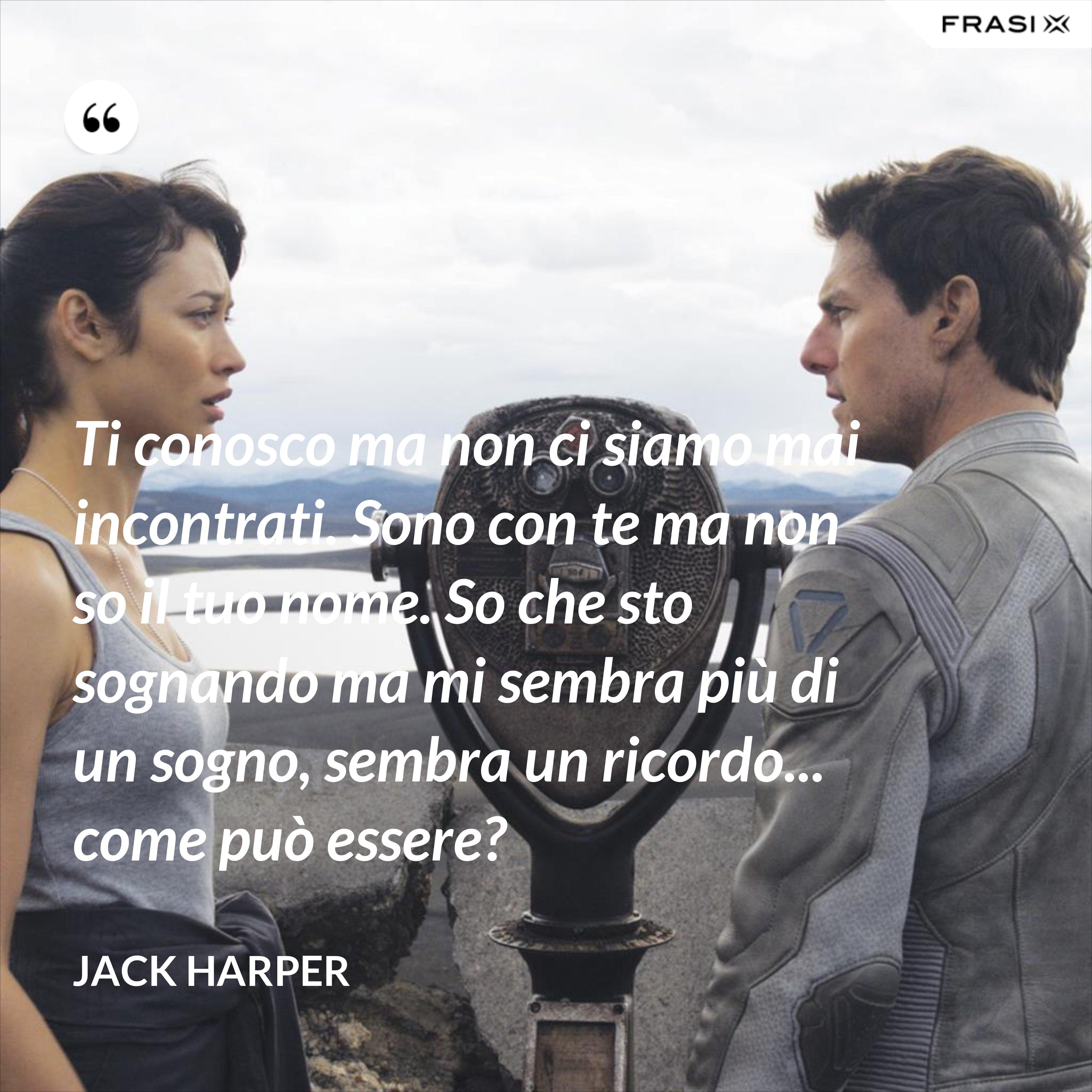 Ti conosco ma non ci siamo mai incontrati. Sono con te ma non so il tuo nome. So che sto sognando ma mi sembra più di un sogno, sembra un ricordo... come può essere? - Jack Harper