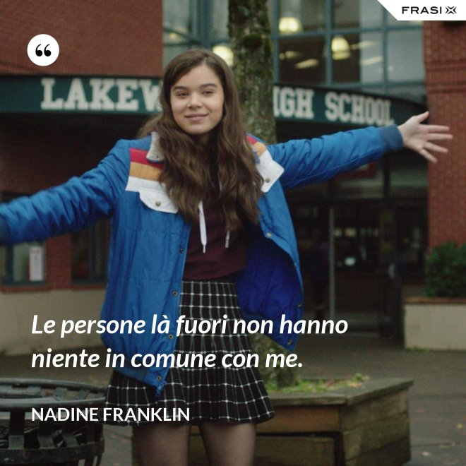 Le persone là fuori non hanno niente in comune con me. - Nadine Franklin