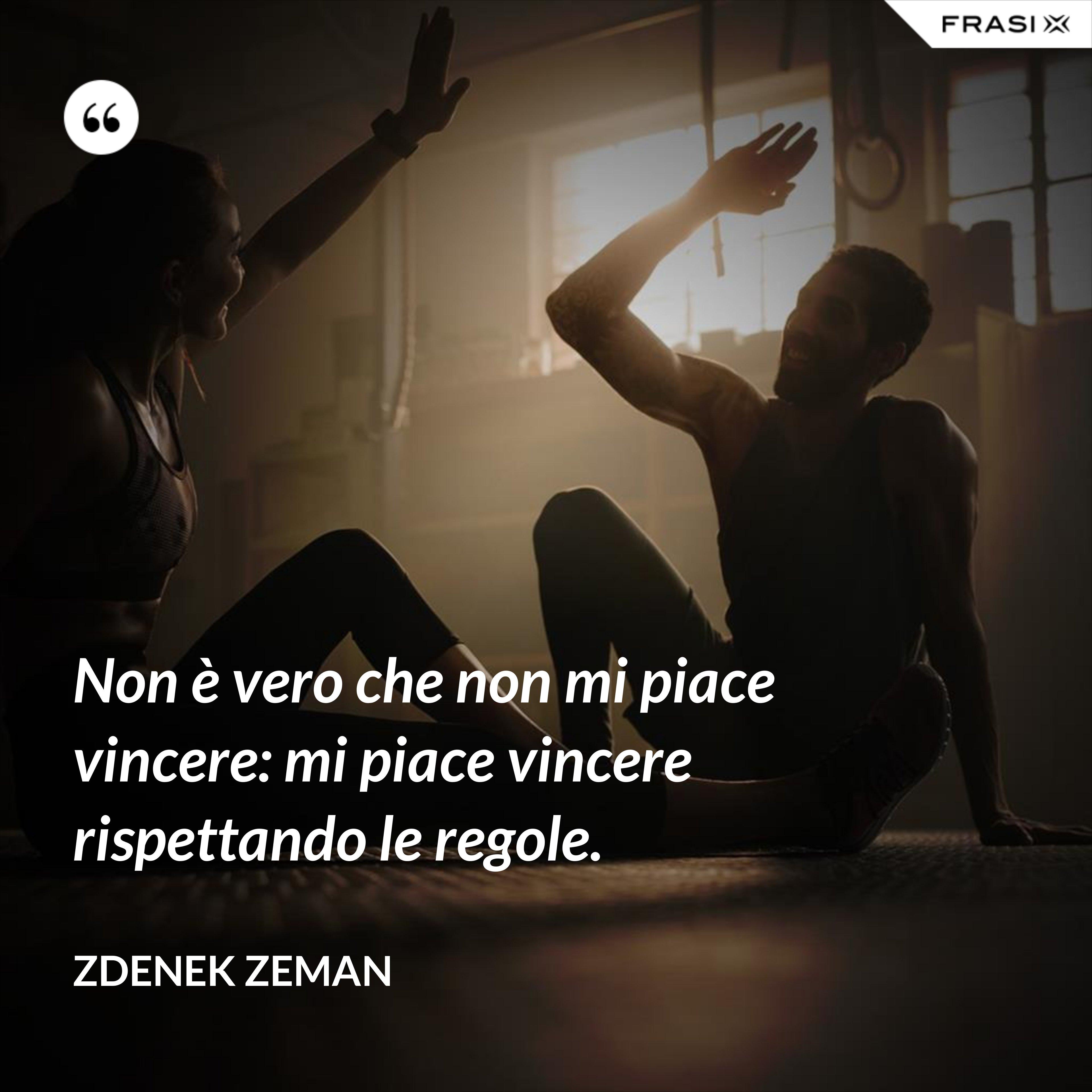 Non è vero che non mi piace vincere: mi piace vincere rispettando le regole. - Zdenek Zeman