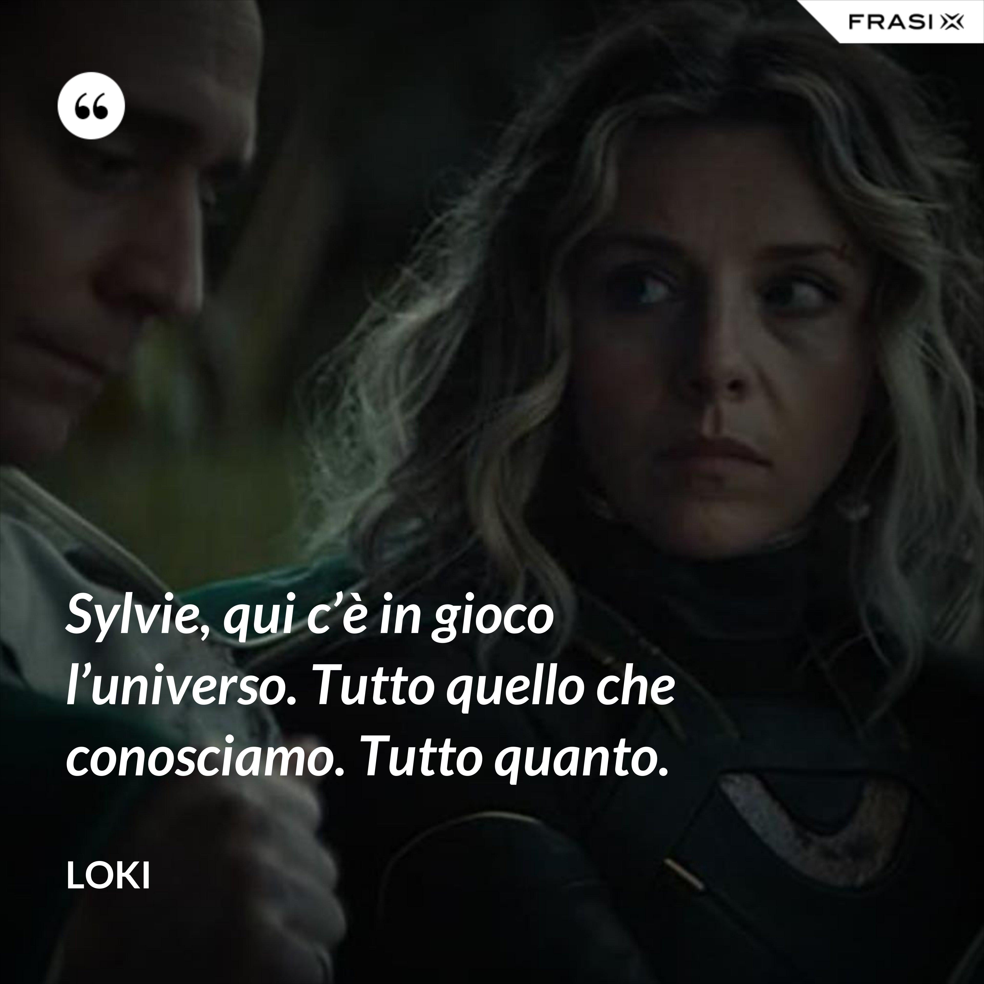 Sylvie, qui c'è in gioco l'universo. Tutto quello che conosciamo. Tutto quanto. - Loki
