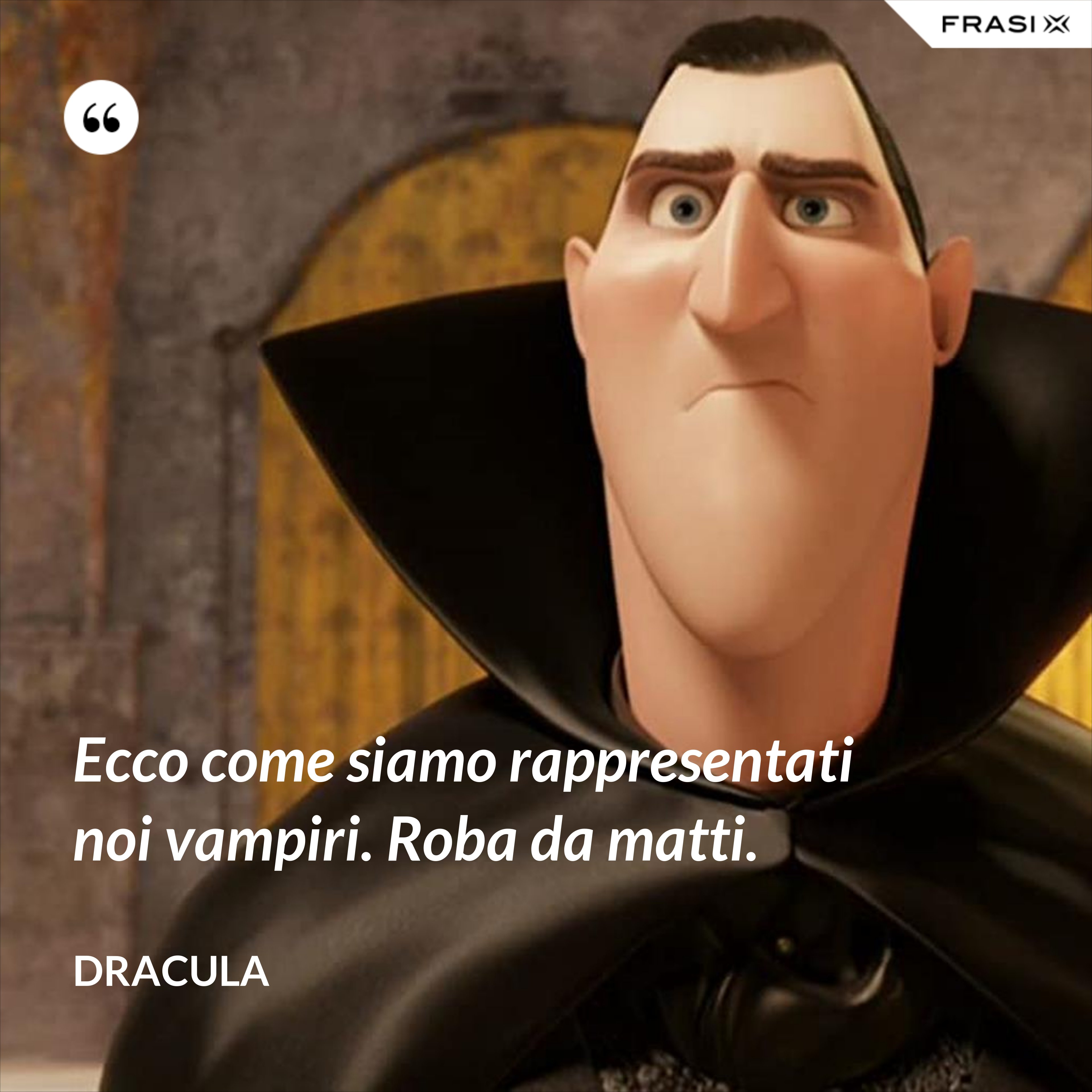 Ecco come siamo rappresentati noi vampiri. Roba da matti. - Dracula