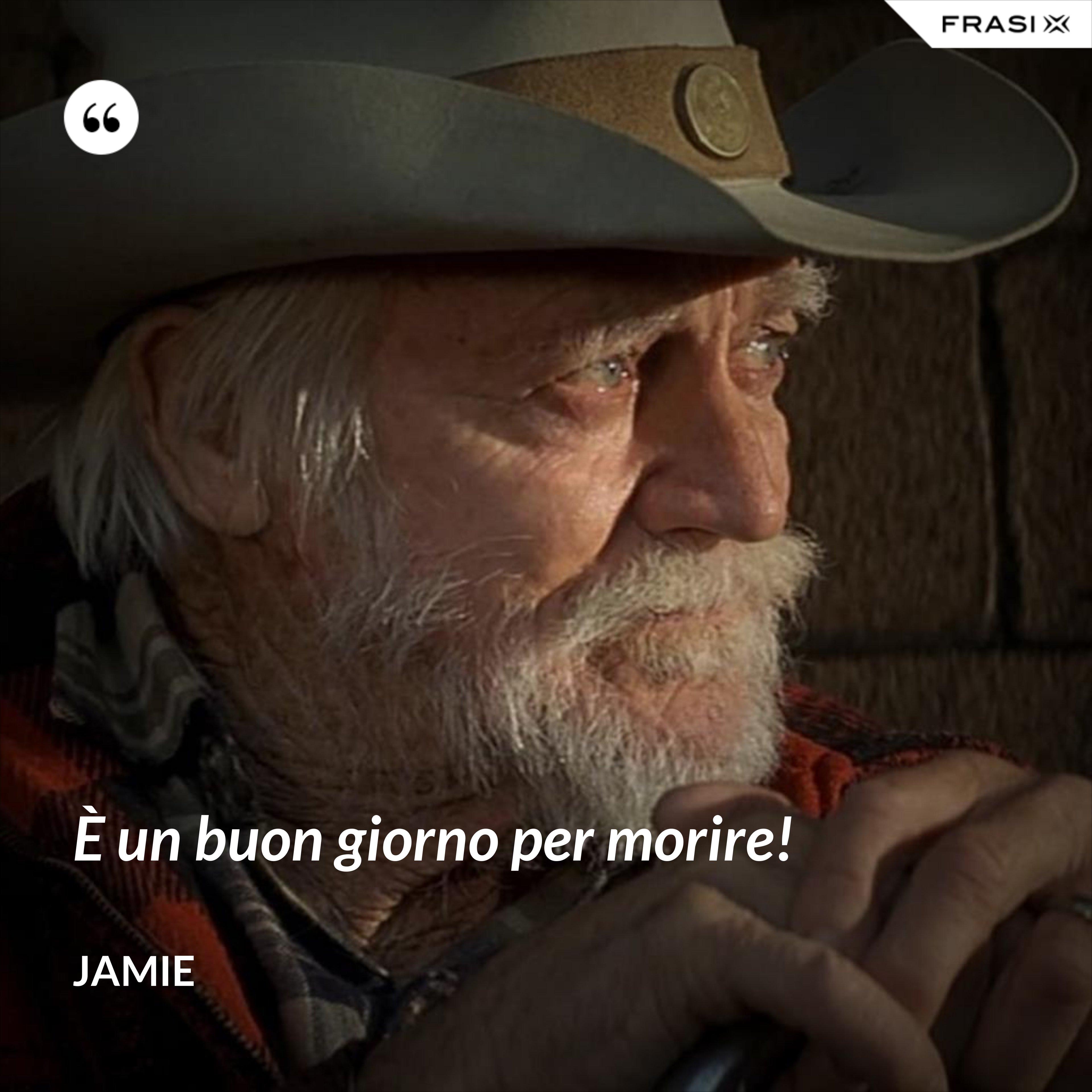 È un buon giorno per morire! - Jamie