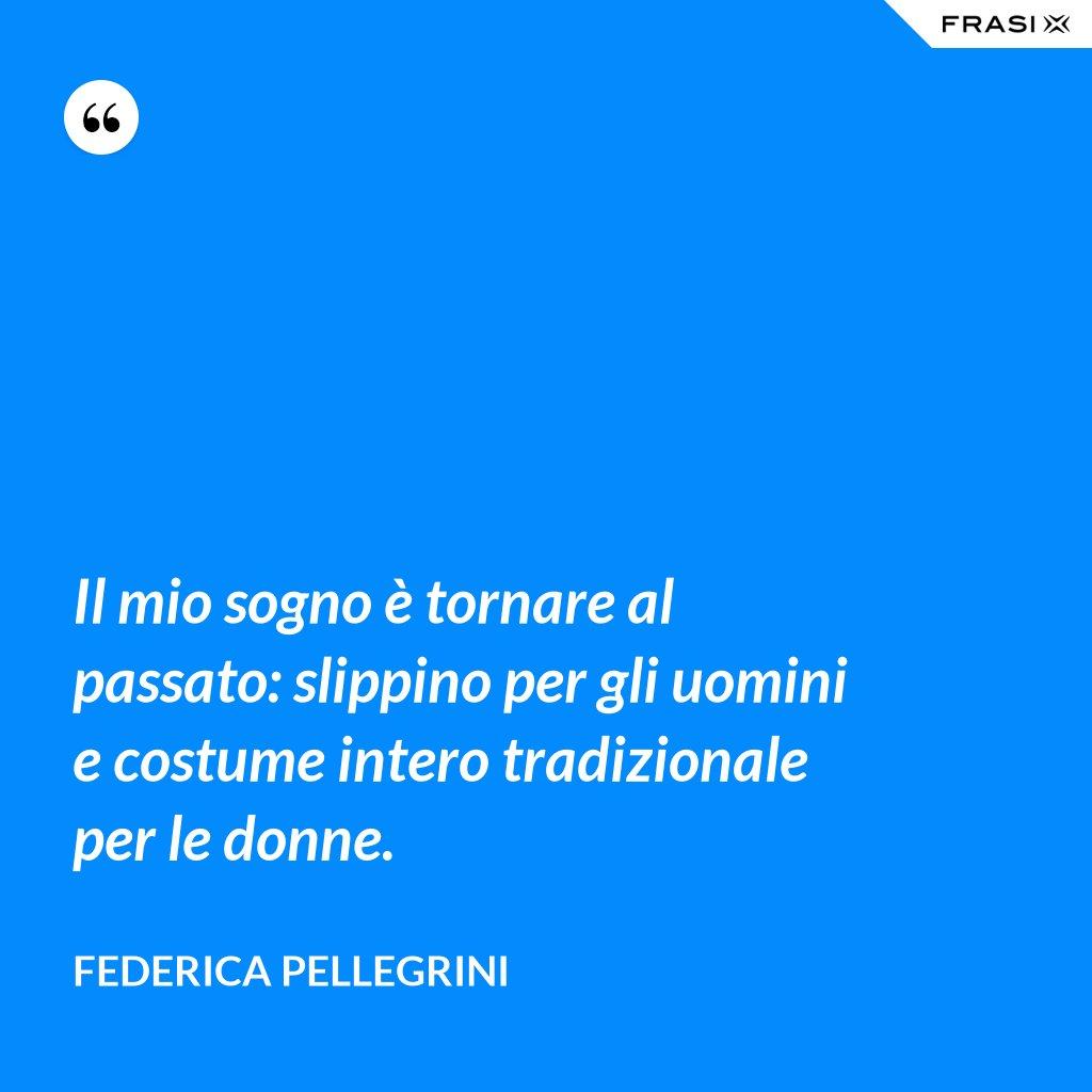 Il mio sogno è tornare al passato: slippino per gli uomini e costume intero tradizionale per le donne. - Federica Pellegrini