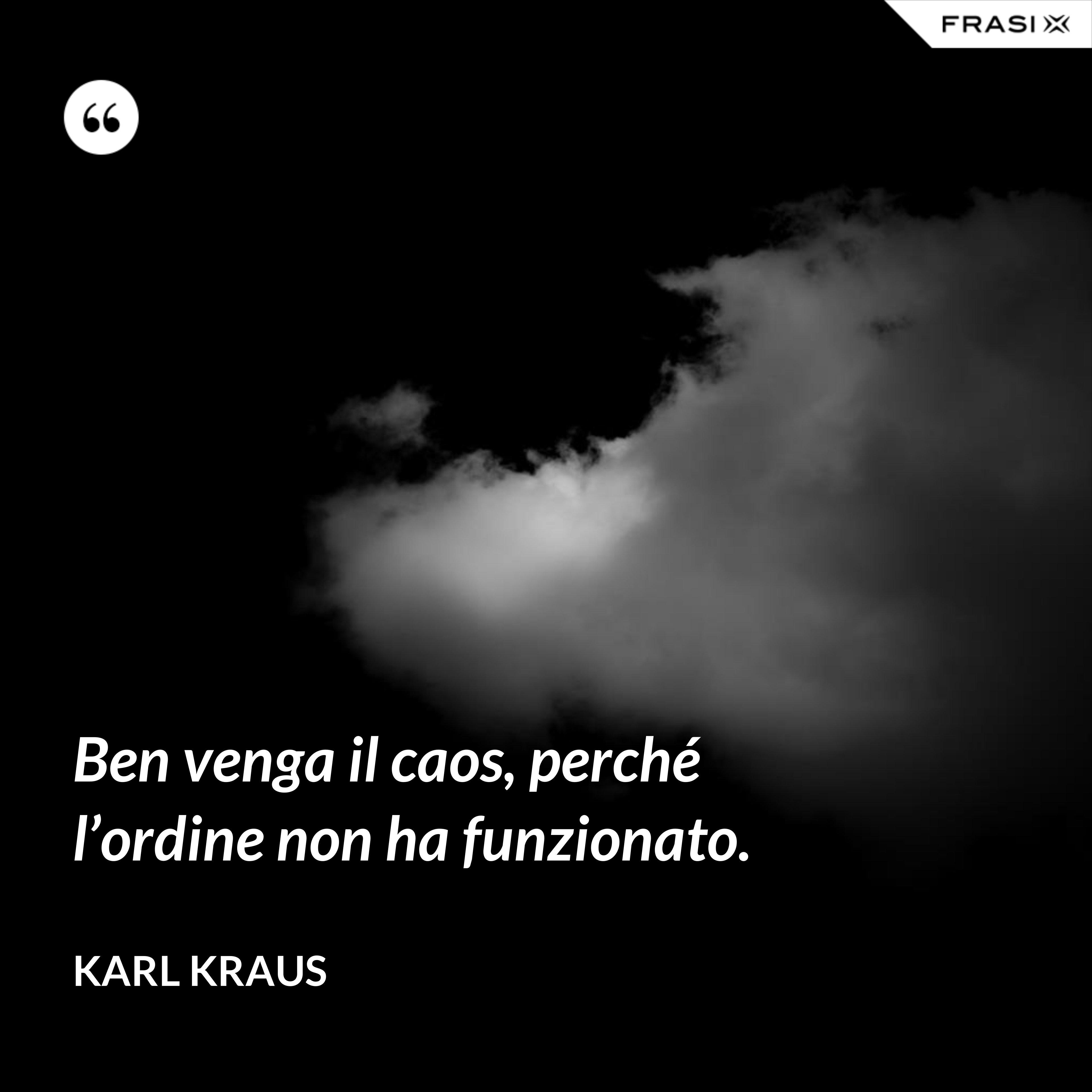 Ben venga il caos, perché l'ordine non ha funzionato. - Karl Kraus