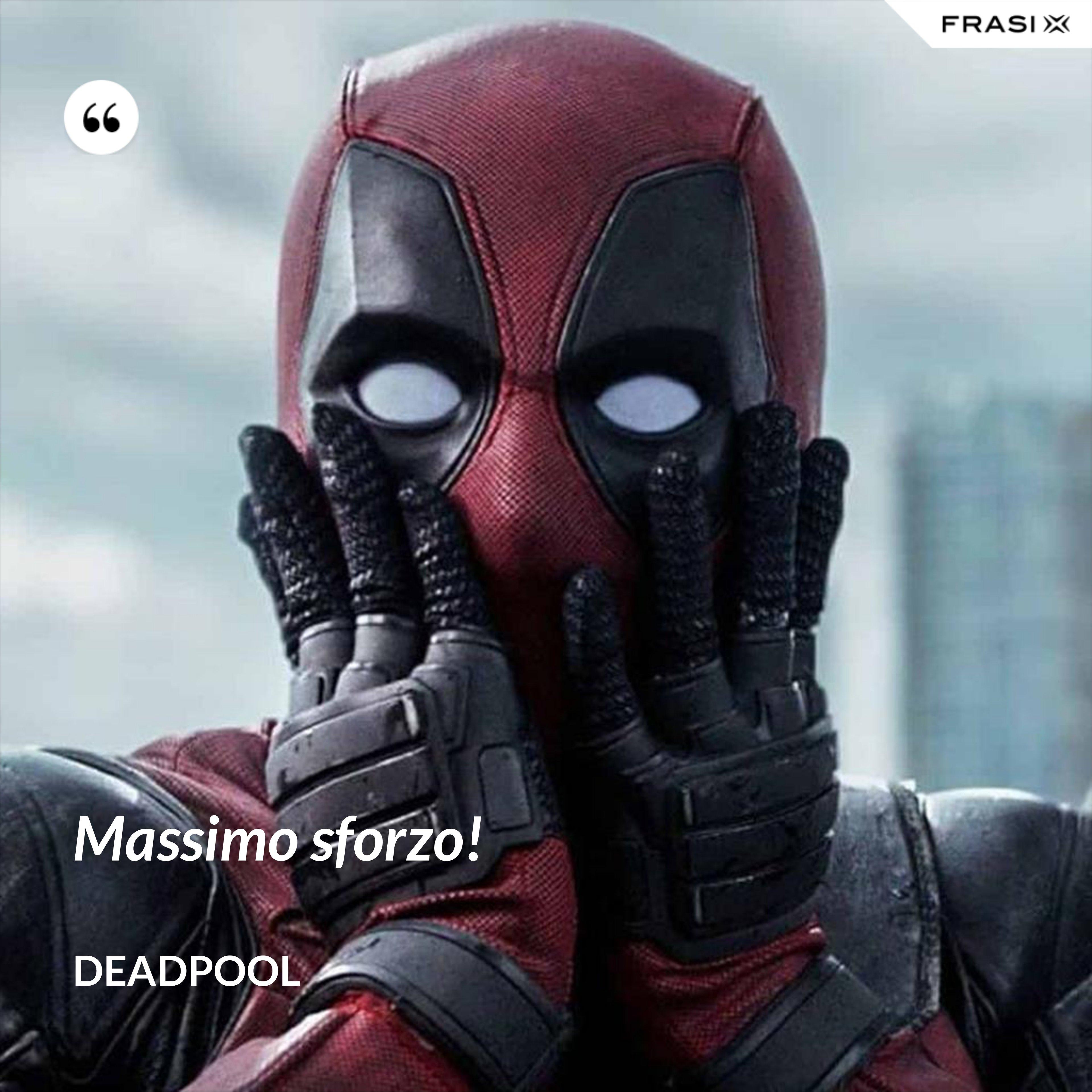 Massimo sforzo! - Deadpool