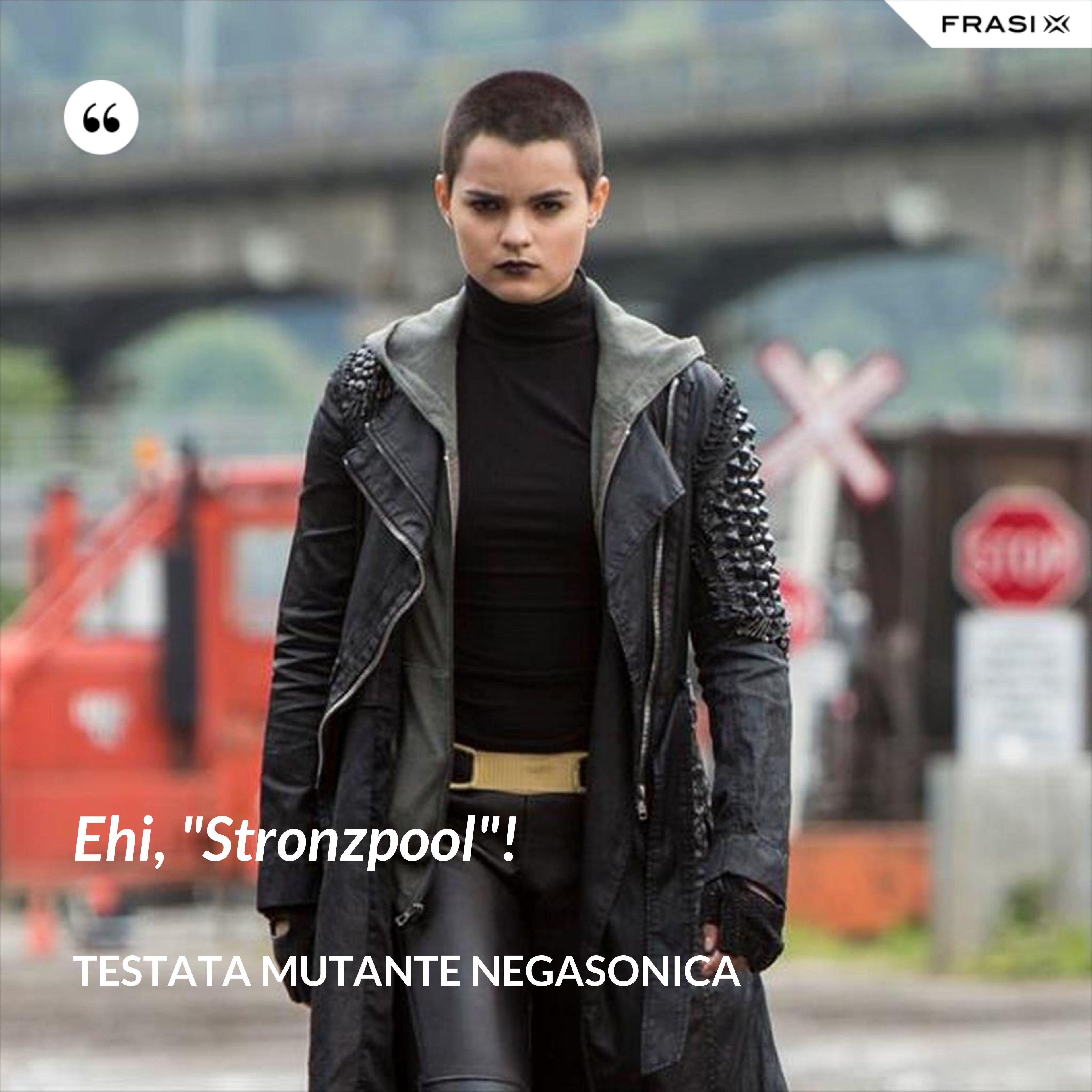 "Ehi, ""Stronzpool""! - Testata Mutante Negasonica"