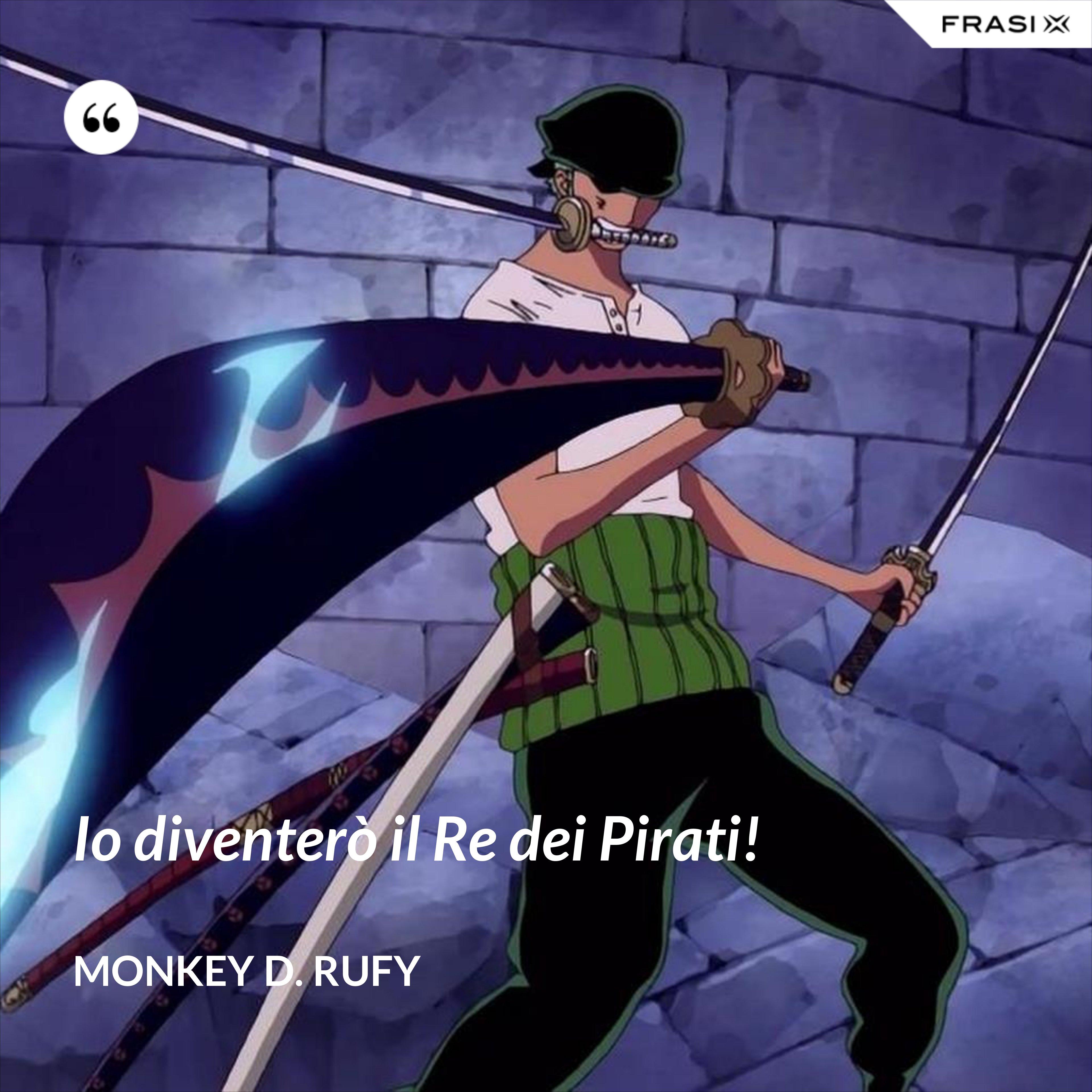 Io diventerò il Re dei Pirati! - Monkey D. Rufy