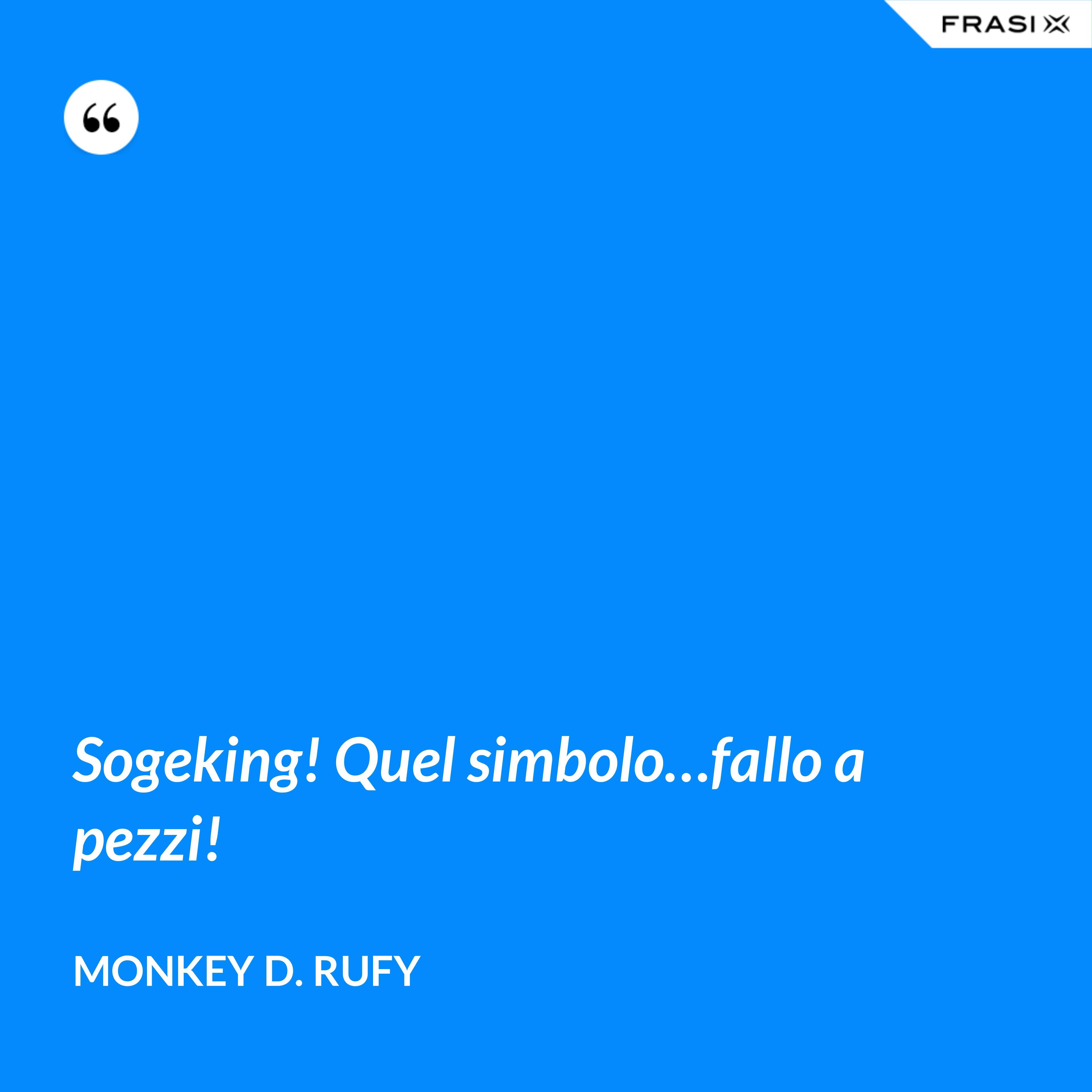 Sogeking! Quel simbolo…fallo a pezzi! - Monkey D. Rufy