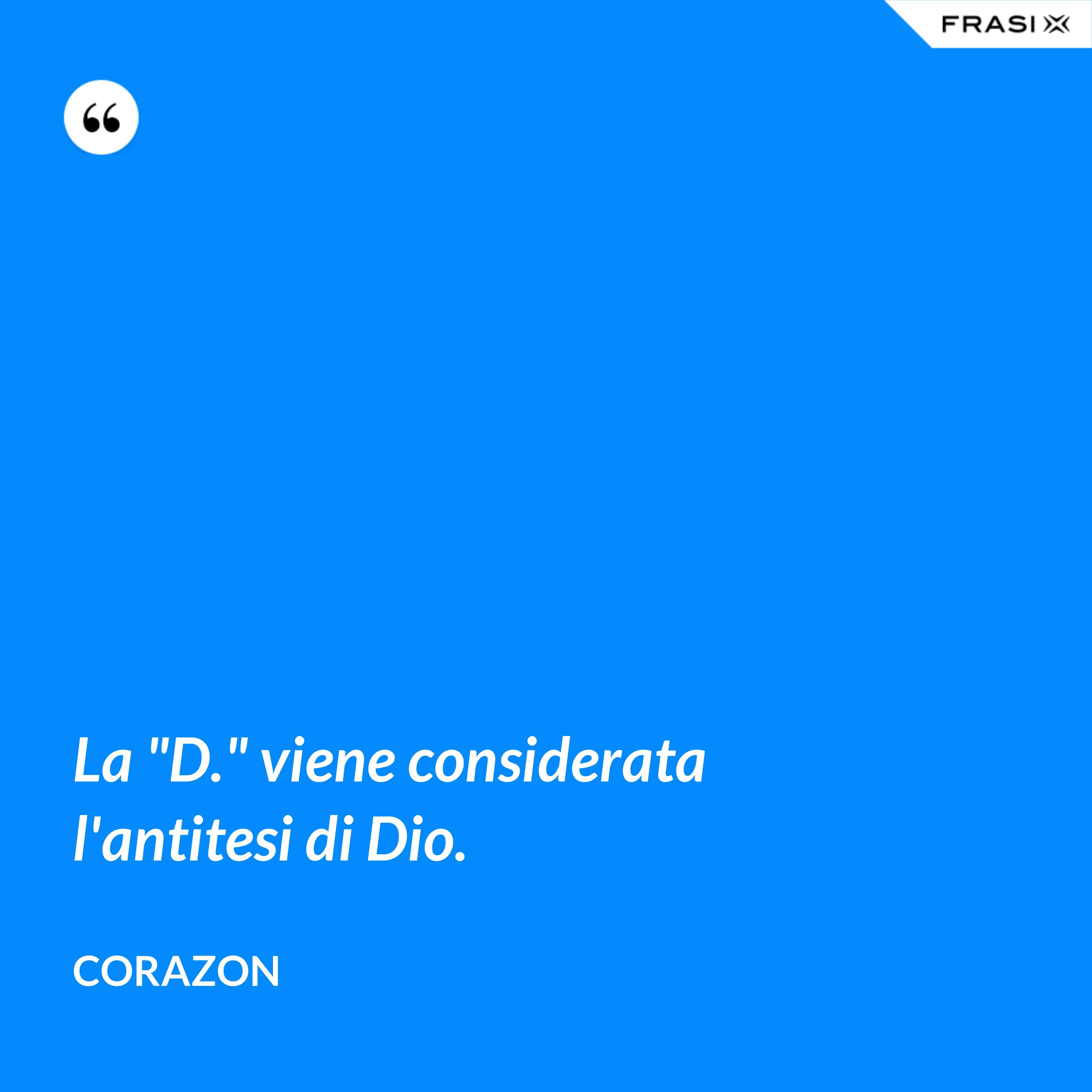 """La """"D."""" viene considerata l'antitesi di Dio. - Corazon"""