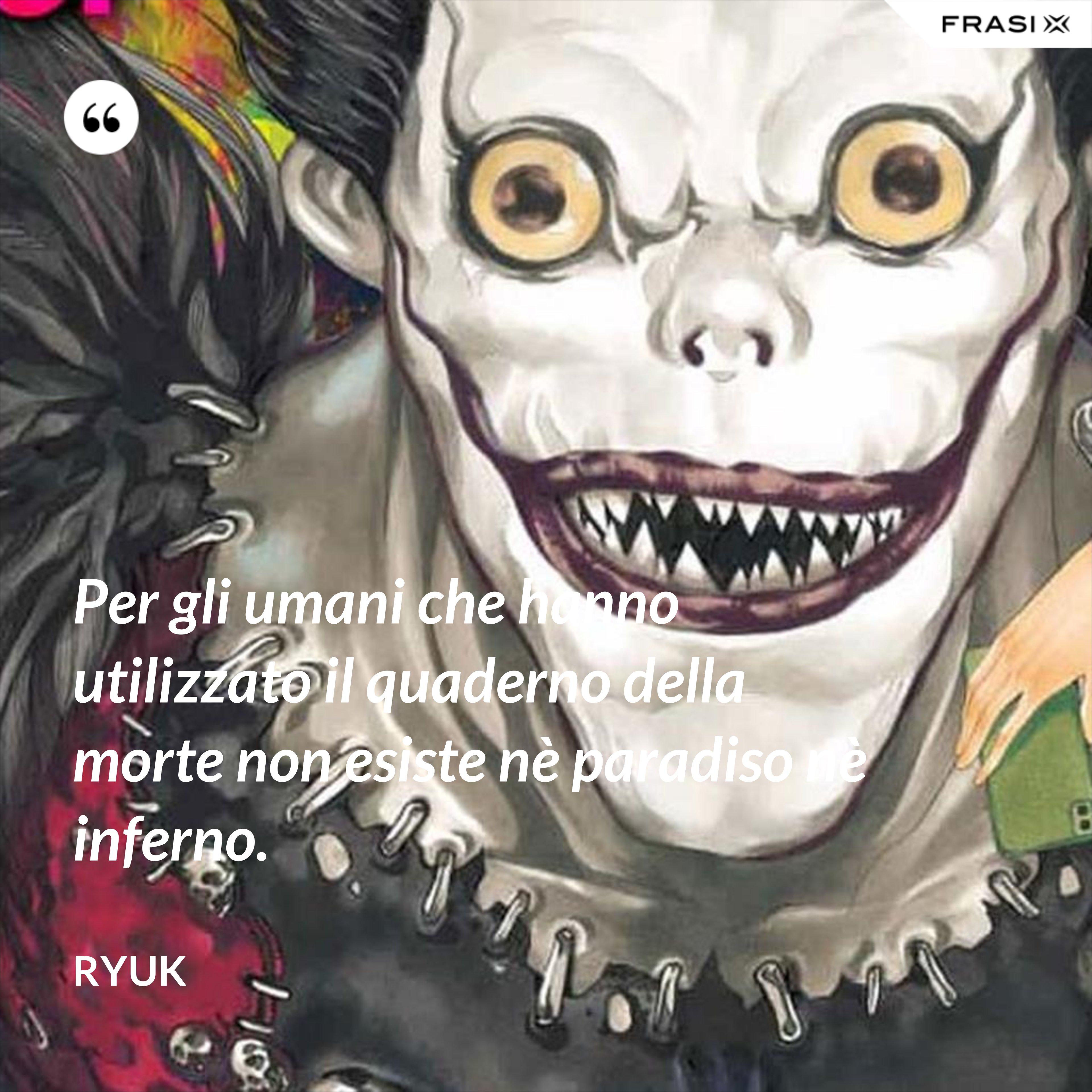 Per gli umani che hanno utilizzato il quaderno della morte non esiste nè paradiso nè inferno. - Ryuk