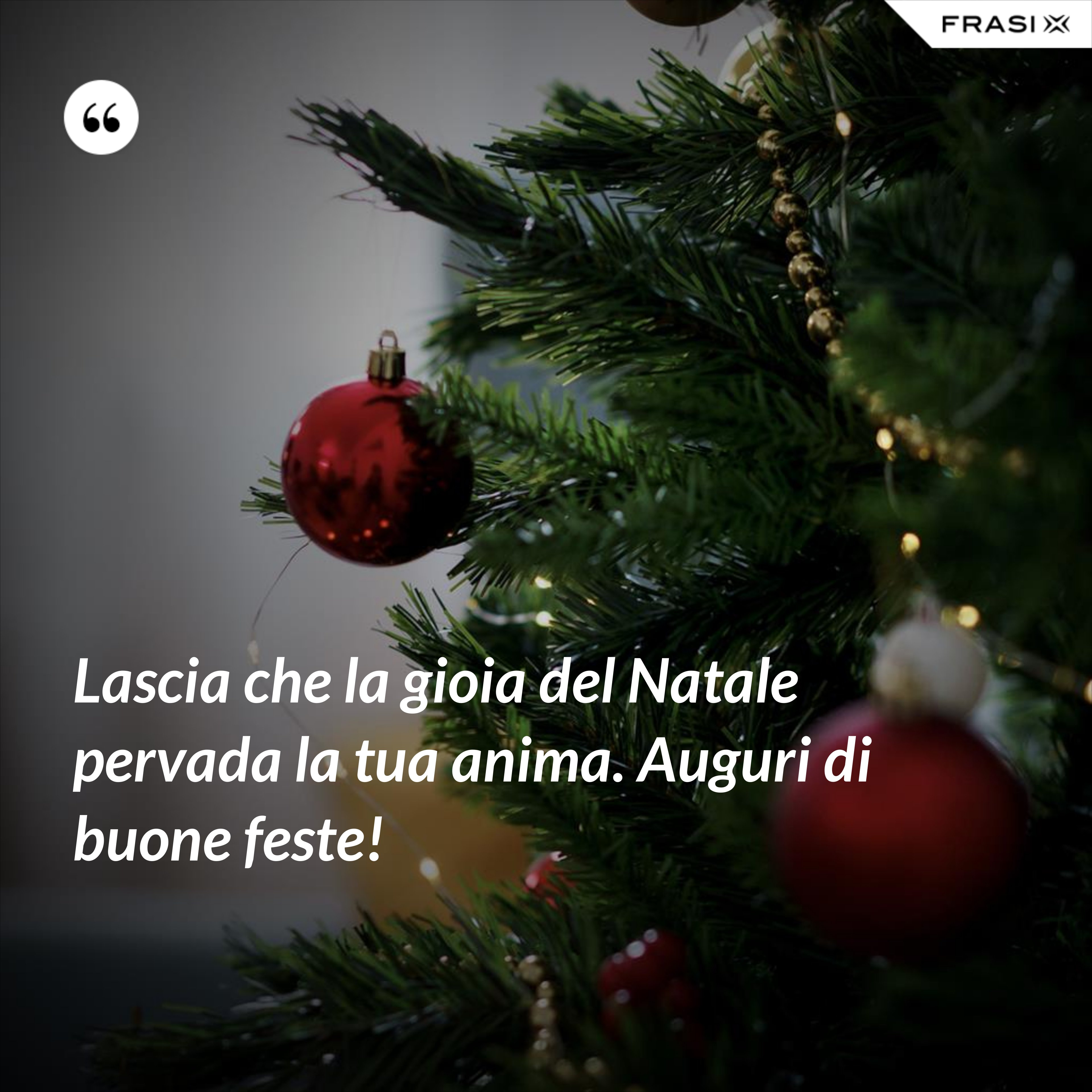 Lascia che la gioia del Natale pervada la tua anima. Auguri di buone feste! - Anonimo