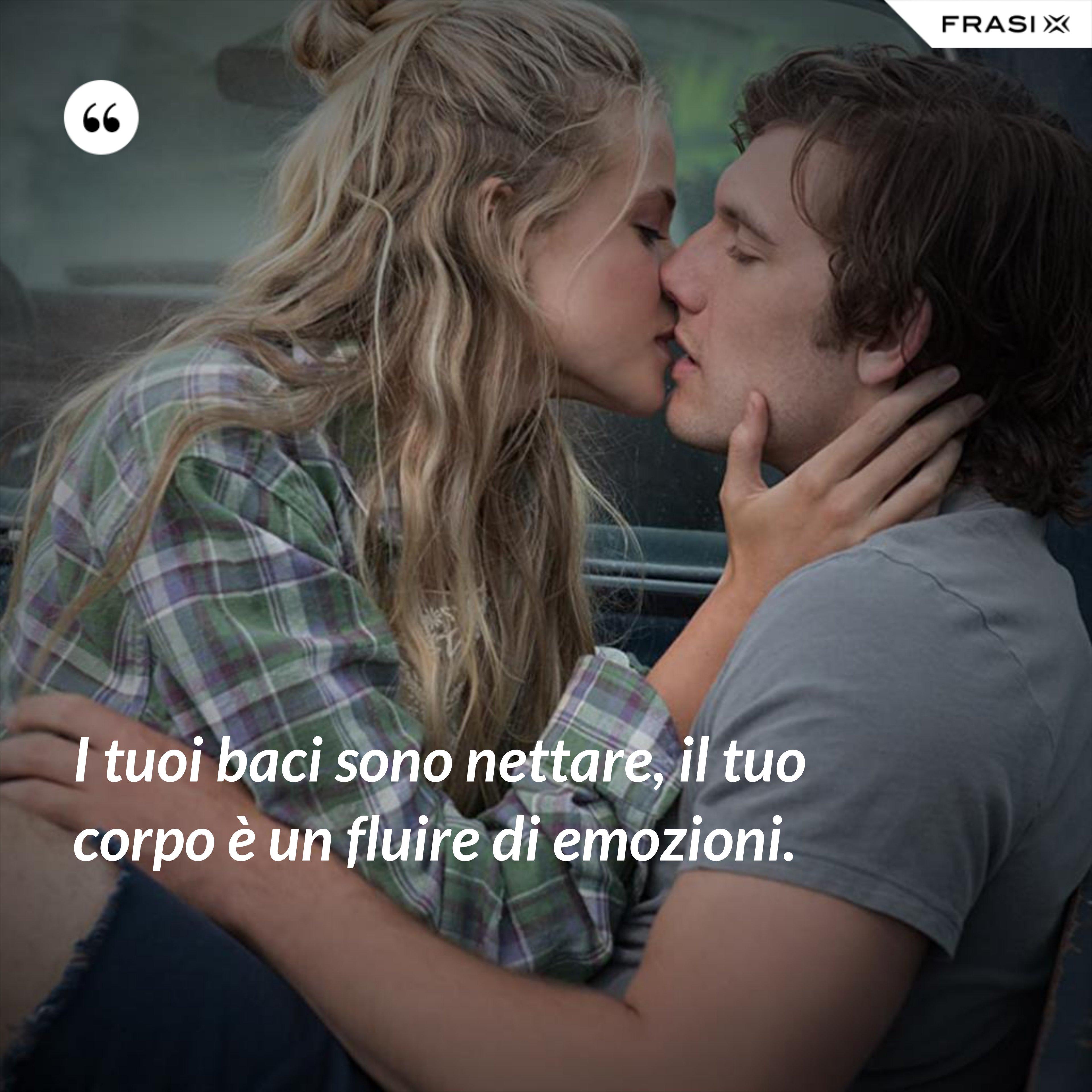 I tuoi baci sono nettare, il tuo corpo è un fluire di emozioni. - Anonimo