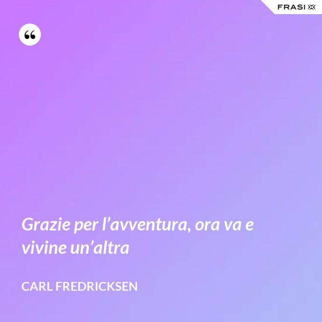 Grazie per l'avventura, ora va e vivine un'altra - Carl Fredricksen