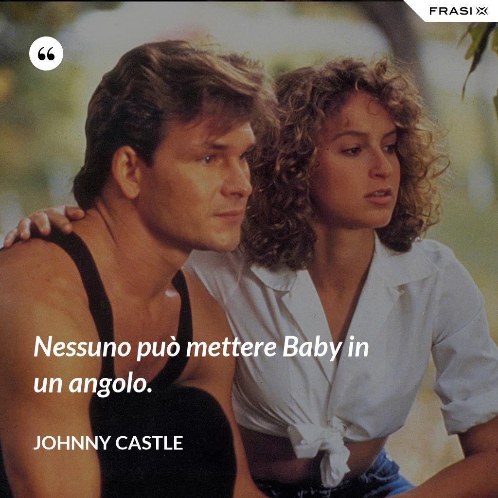 Nessuno può mettere Baby in un angolo. - Johnny Castle