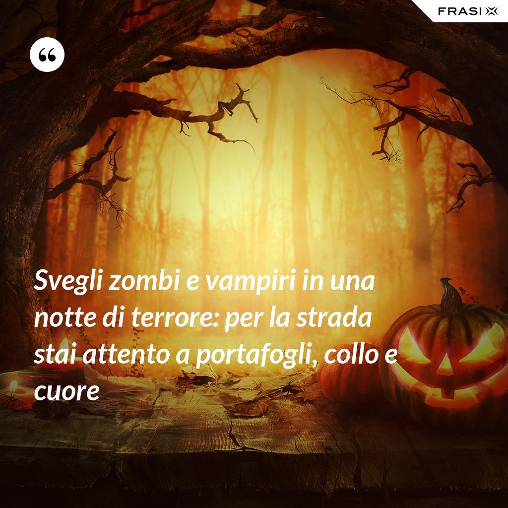 Svegli zombi e vampiri in una notte di terrore: per la strada stai attento a portafogli, collo e cuore - Anonimo