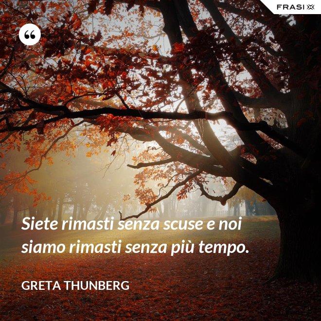 Siete rimasti senza scuse e noi siamo rimasti senza più tempo. - Greta Thunberg
