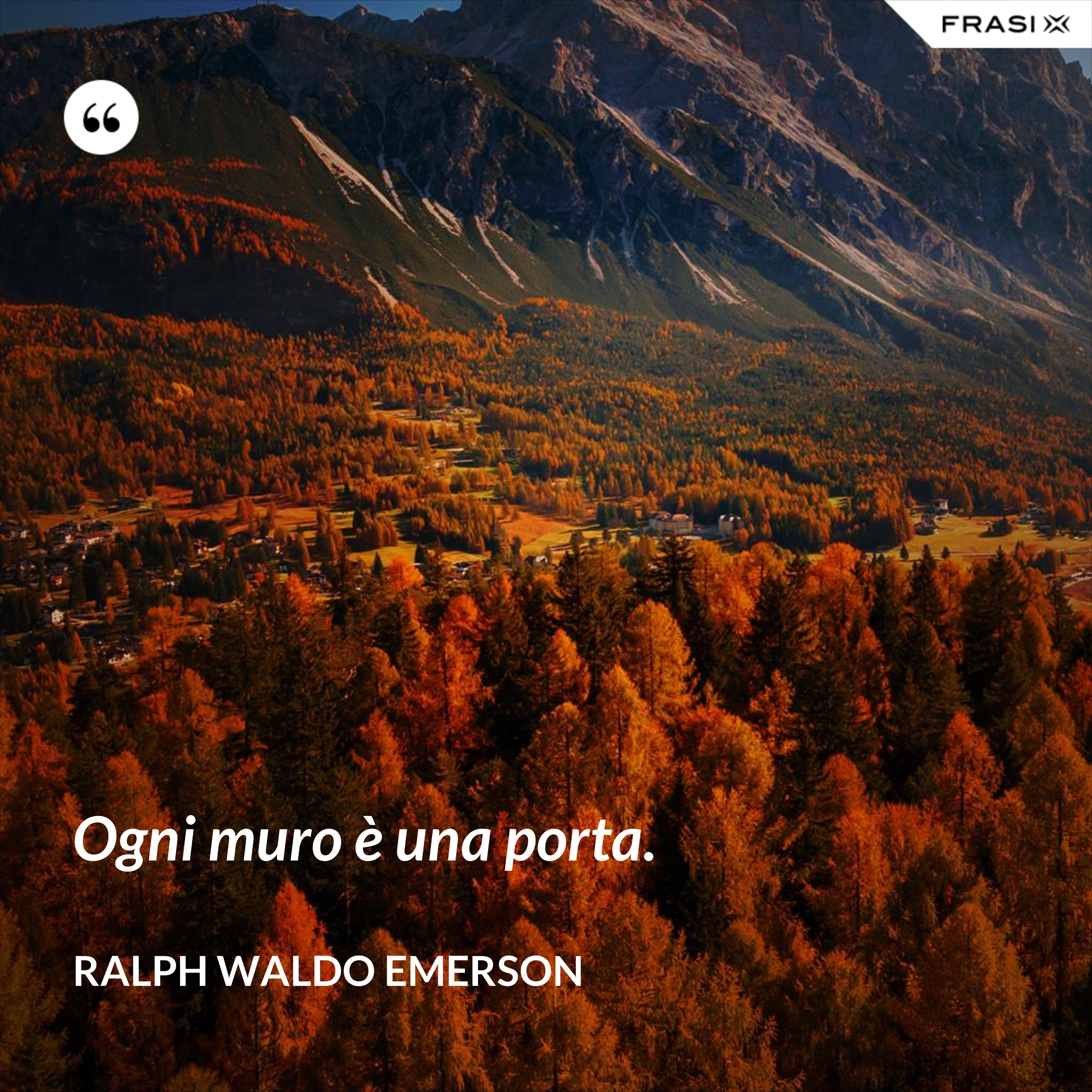 Ogni muro è una porta. - Ralph Waldo Emerson