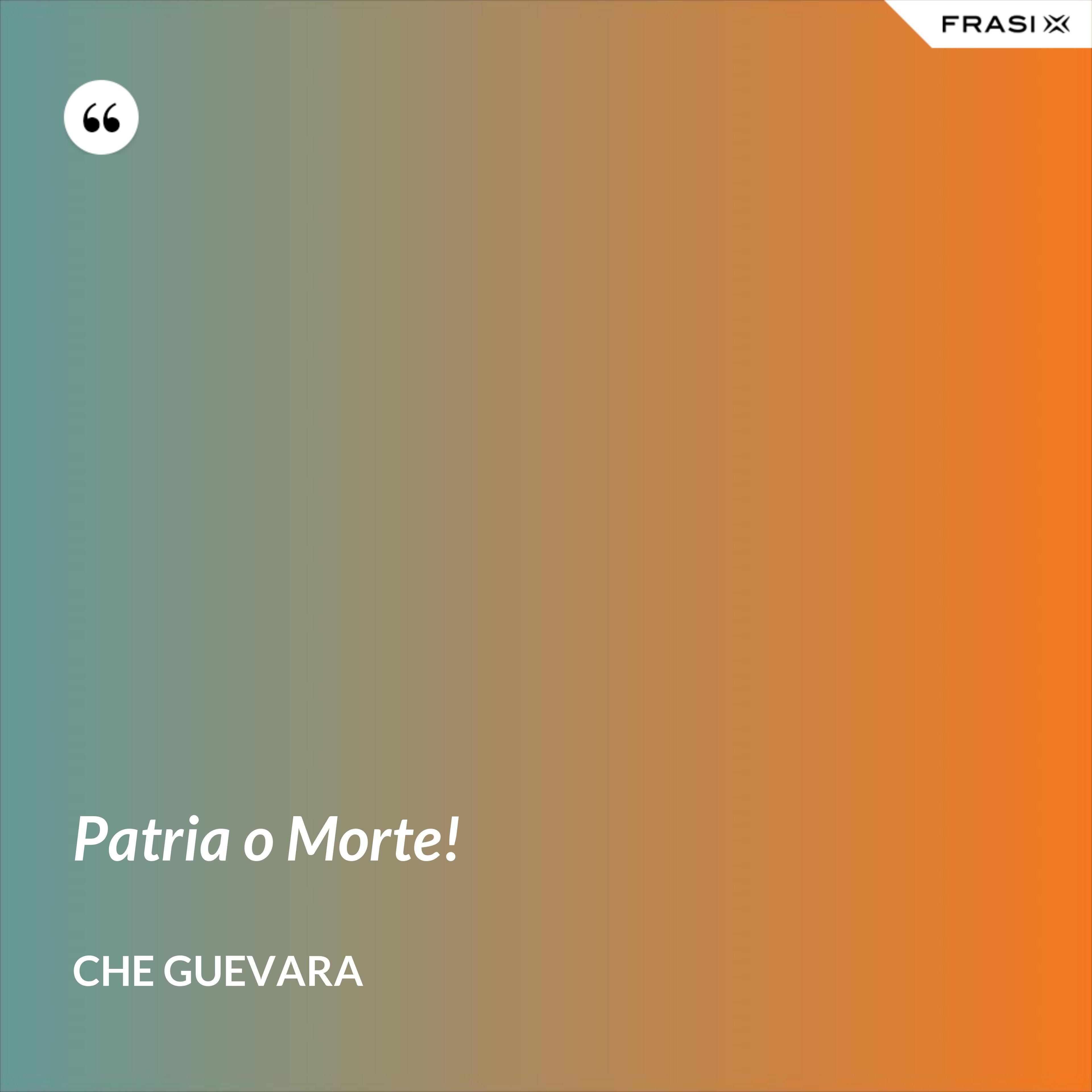 Patria o Morte! - Che Guevara