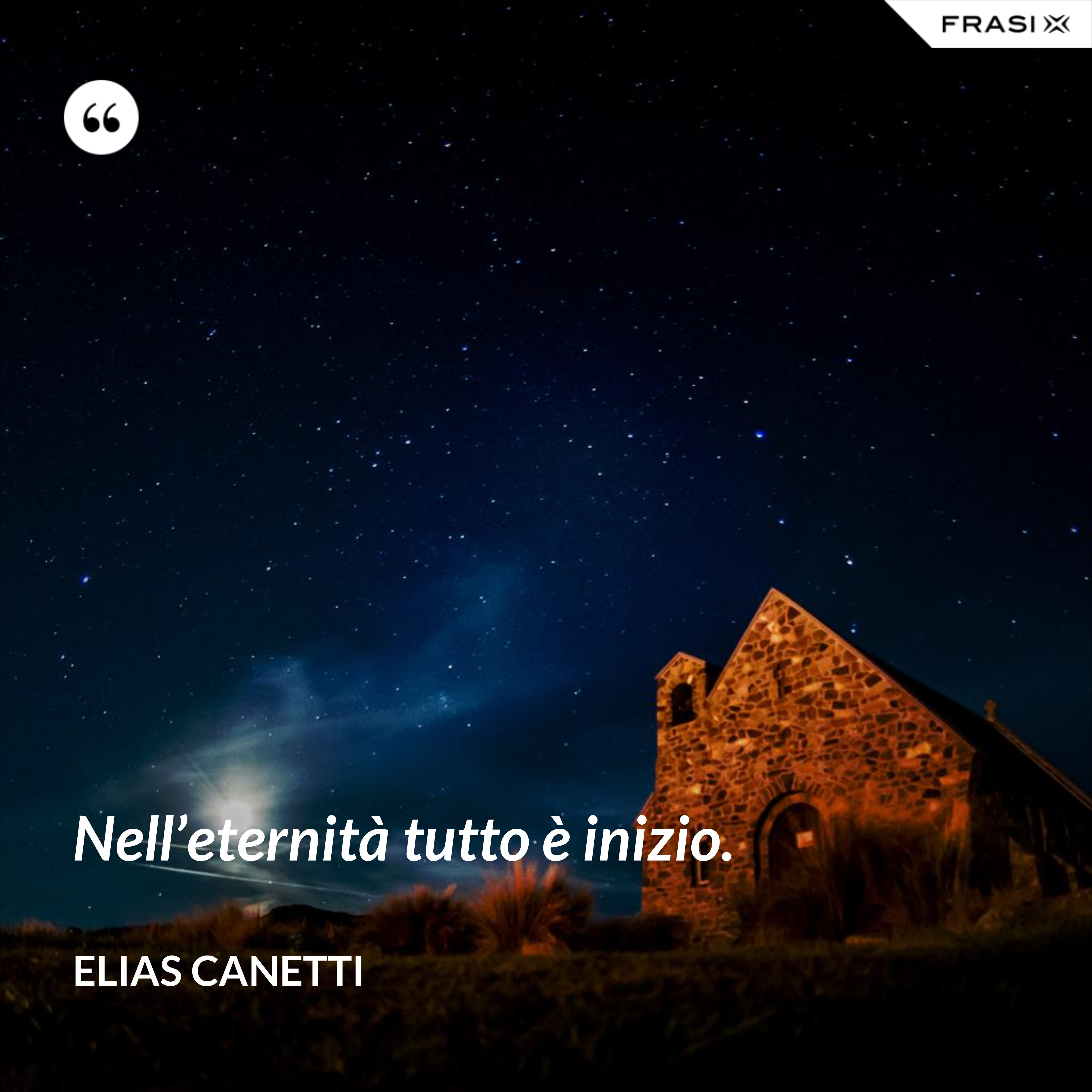 Nell'eternità tutto è inizio. - Elias Canetti