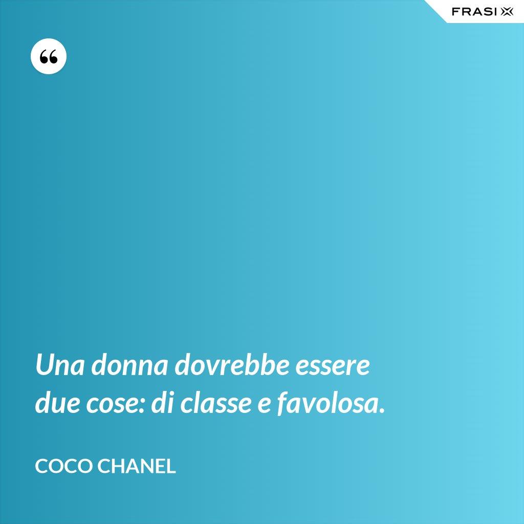 Una donna dovrebbe essere due cose: di classe e favolosa. - Coco Chanel